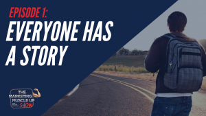 Everyone Has A Story – Marketing Muscle Up Podcast Ep 1